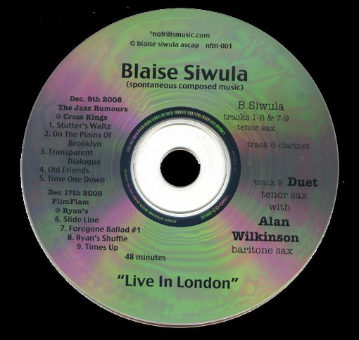 Blaise Siwula  Live in London | spontaneous composed muisc  Blaise Siwula - tracks 1-5 and 7-9 | tenor saxophone | track 6 | clarinet Duet track 9 | tenor saxophone | with Alan Wilkinson | baritone saxophone