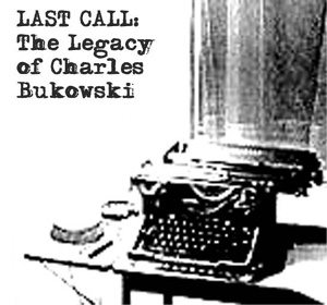 LAST CALL: The Legacy of Charles Bukowski