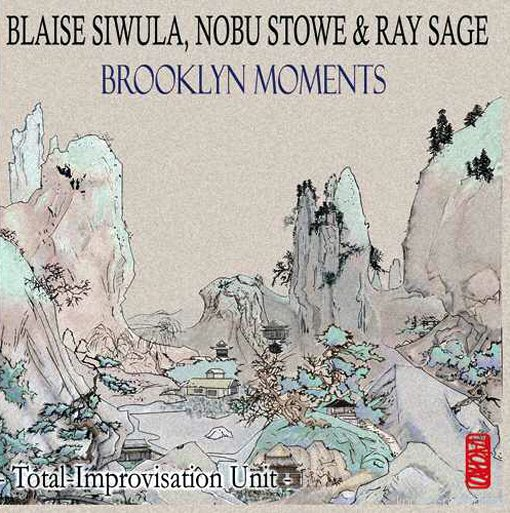 Brooklyn Moments  Blaise Siwula (alto-saxophone, tenor-saxophone, bass clarinet, bamboo flute)  | Nobu Stowe (piano) | Ray Sage (drums)