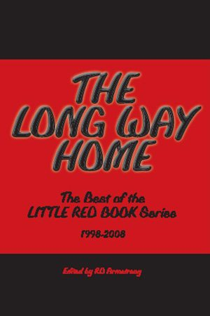 The Long Way Home  The Best of the Little Red Book series - 1998-2008. Edited by: RD Armstrong.