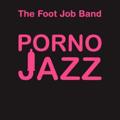 the foot job band | porno jazz | long song records